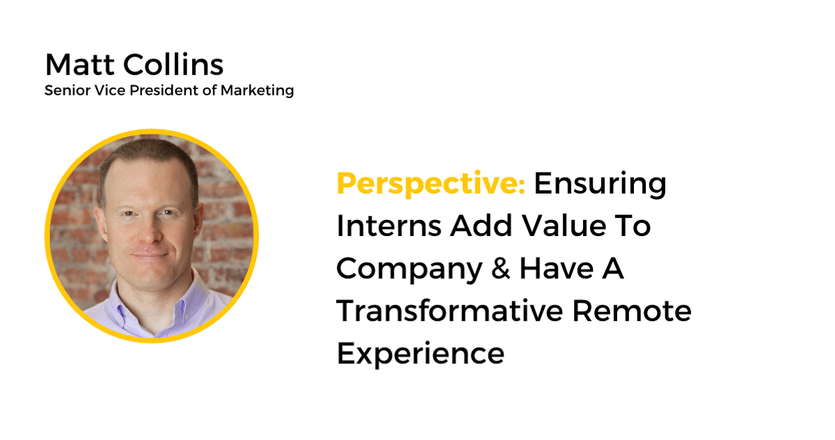 Matt Collins, senior vice president of marketing, shares his perspective on ensuring interns add value to company.