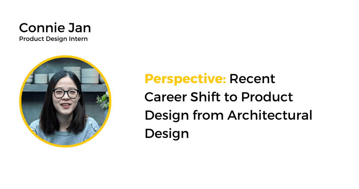 Connie Jan, design intern, shares her perspective on career shift to product design.