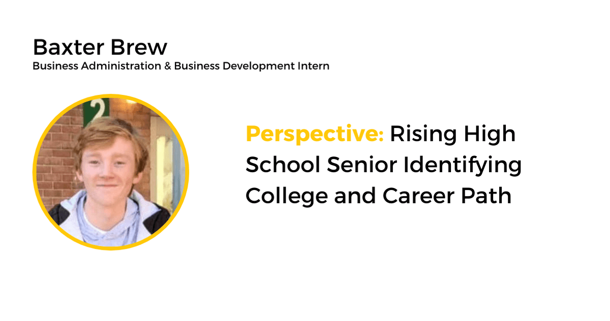 Baxter Brew, business development intern, shares his perspective on identifying college and career path.