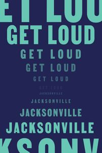 Poster that reads Get LoudJacksonville
