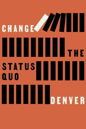 Denver Poster that reads Change the Status Quo