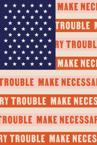 Editorialized illustration inspired by the american flag with stripes that read Make Necessary Trouble