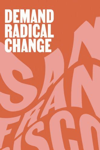Poster that reads Demand Radical Change San Francisco