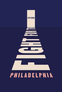 Philadelphia poster that reads Fight for Philadelphia