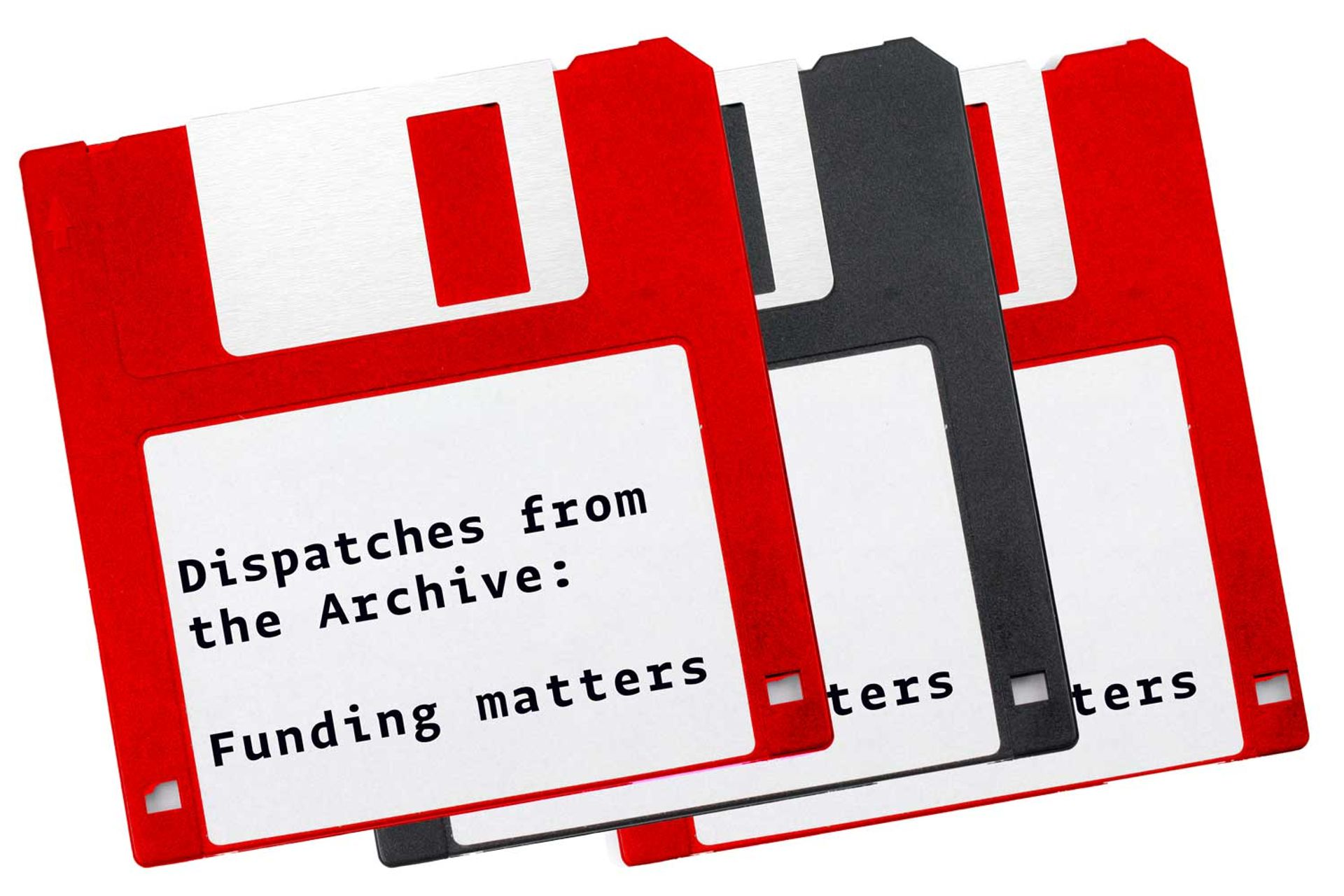 Dispatches from the archive: Funding matters