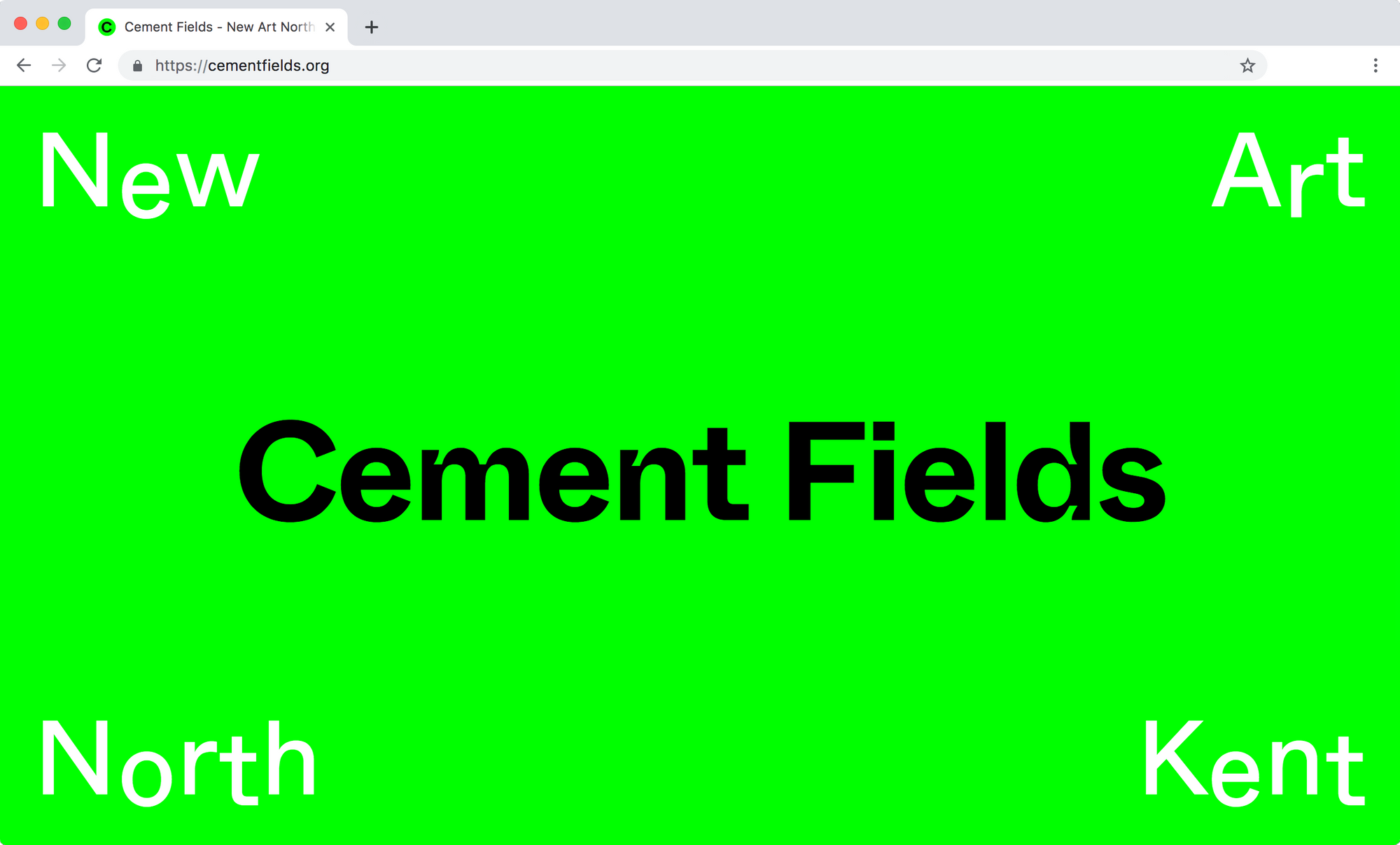 A screenshot of the loading page for the Cement Fields website. A RGB green background with Cement Fields in black text. In each corner of the page in white text, the words New Art North Kent.