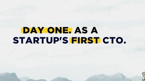 Day One as a startup's first CTO