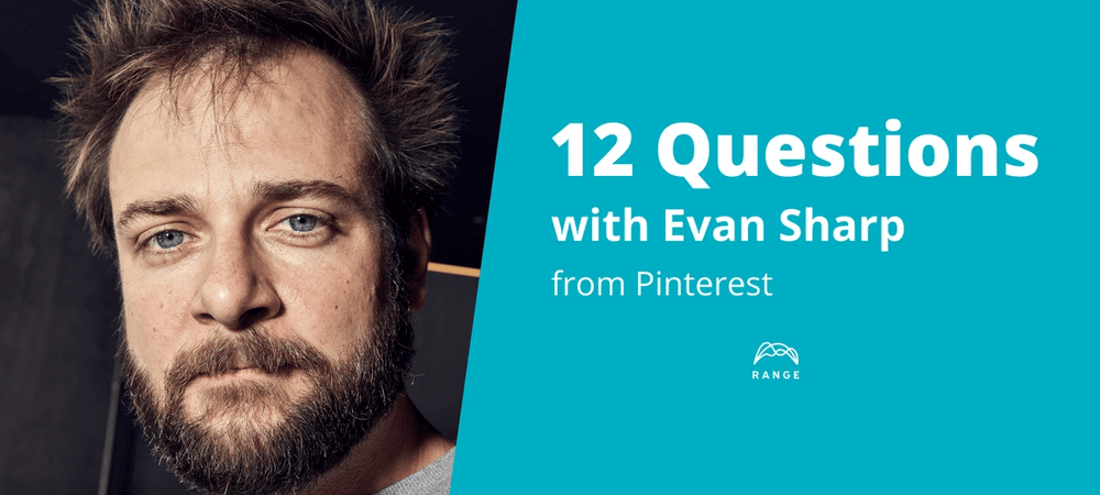 Evan Sharp, Pinterest co-founder, joins us for a 12 Questions interview.