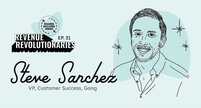 Steve Sanchez, Vice President, Customer Success, Gong - Podcast interview