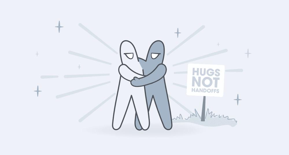 Hugs Not Handoffs