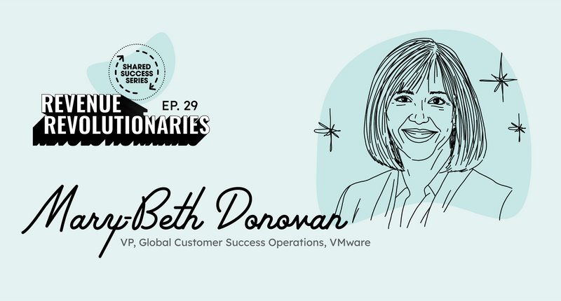Mary-Beth Donovan, VP, Global Customer Success Ops, VMware -  Podcast Interview