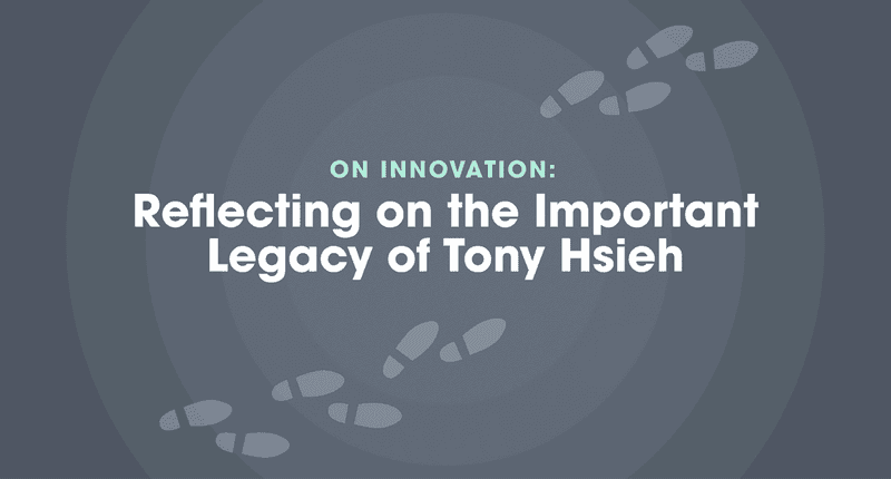 On Innovation: Reflecting on the Legacy of Tony Hsieh