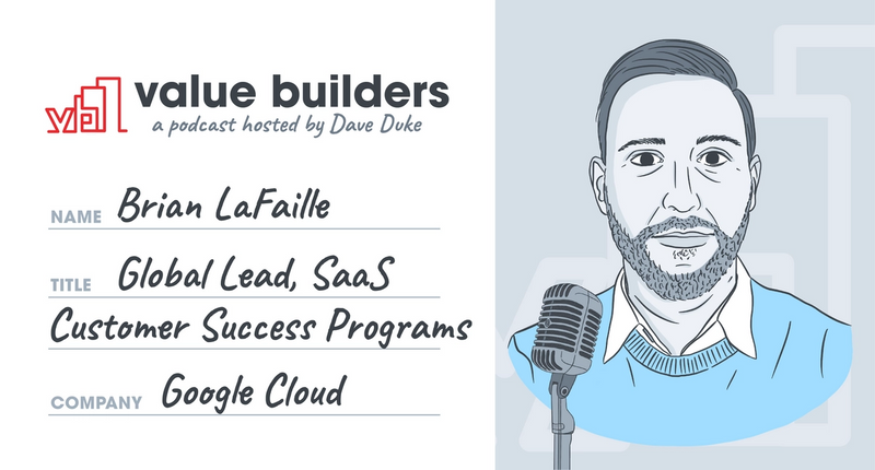 Brian LaFaille, Google, Customer Success, Value Mapping and Stories - Podcast Interview