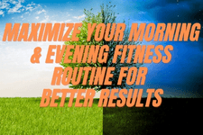 Maximize Your Morning & Evening Fitness Routine for Better Results card image