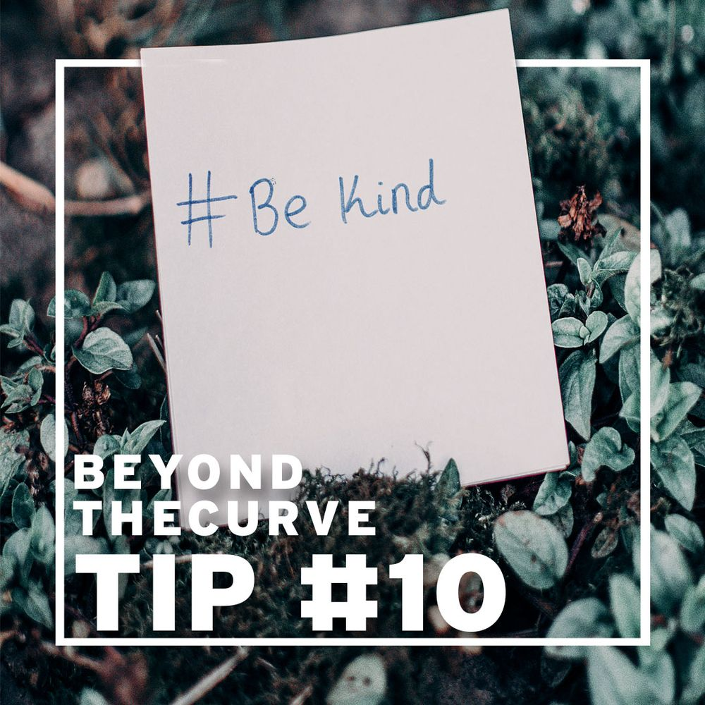 Beyond the curve tip #10 - Kindness costs nothing