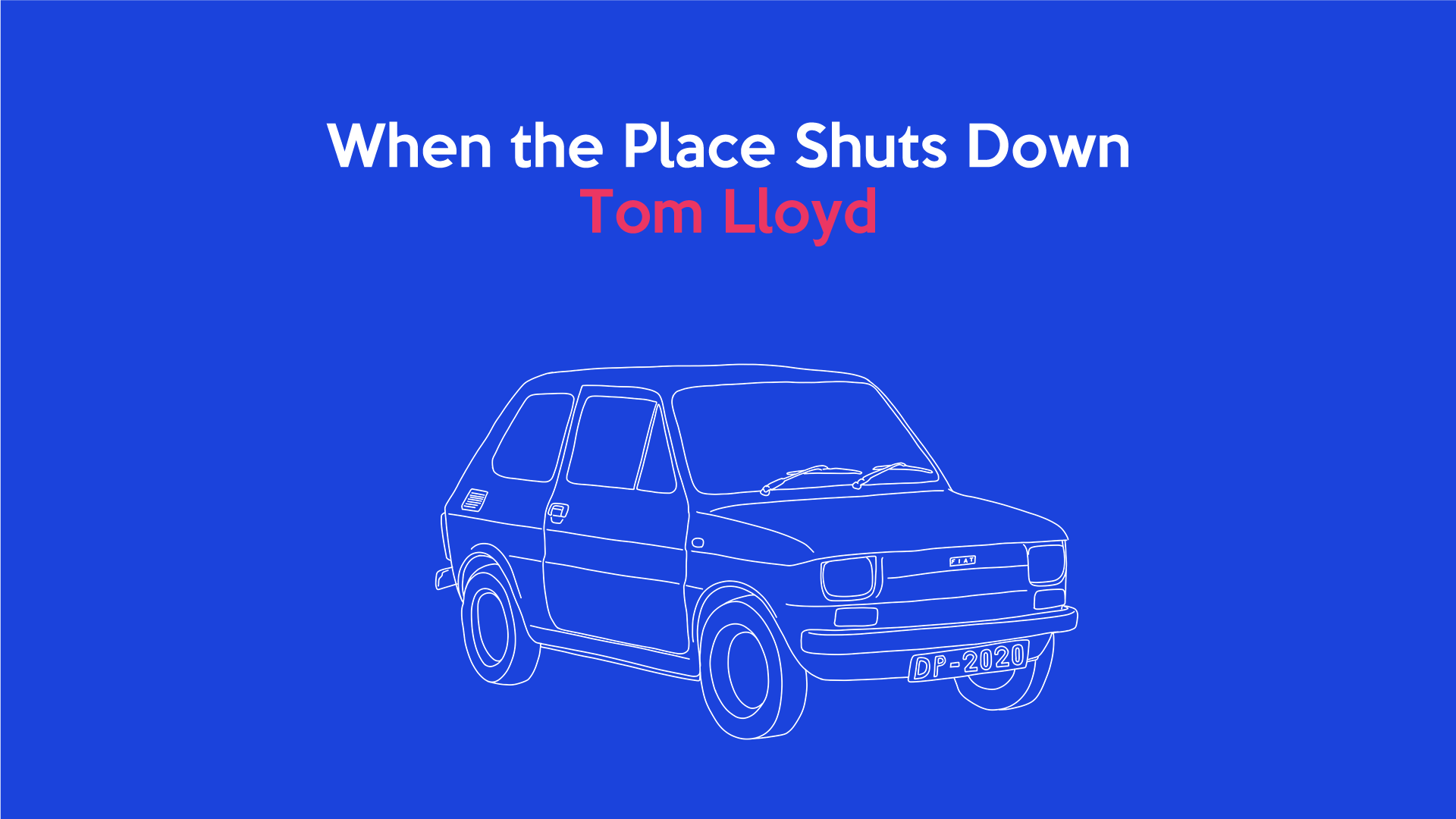 When The Place Shuts Down: Tom Lloyd