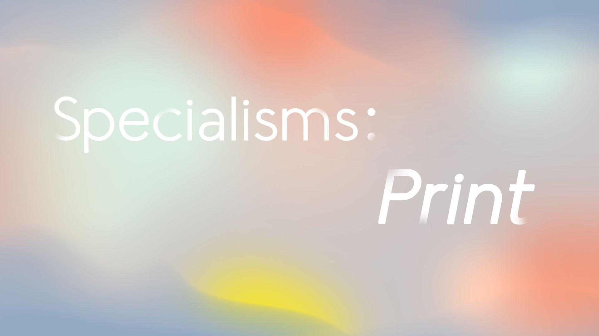 Specialisms: Print