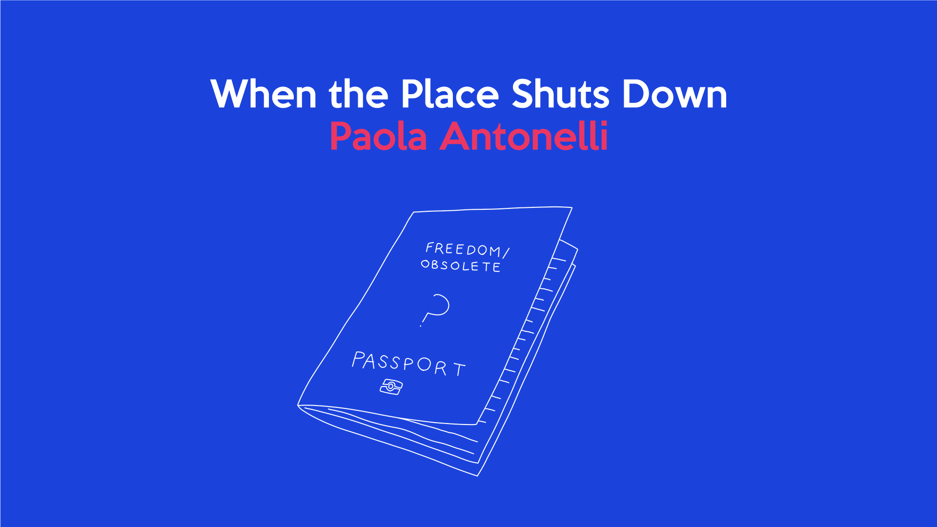 When The Place Shuts Down: Paola Antonelli