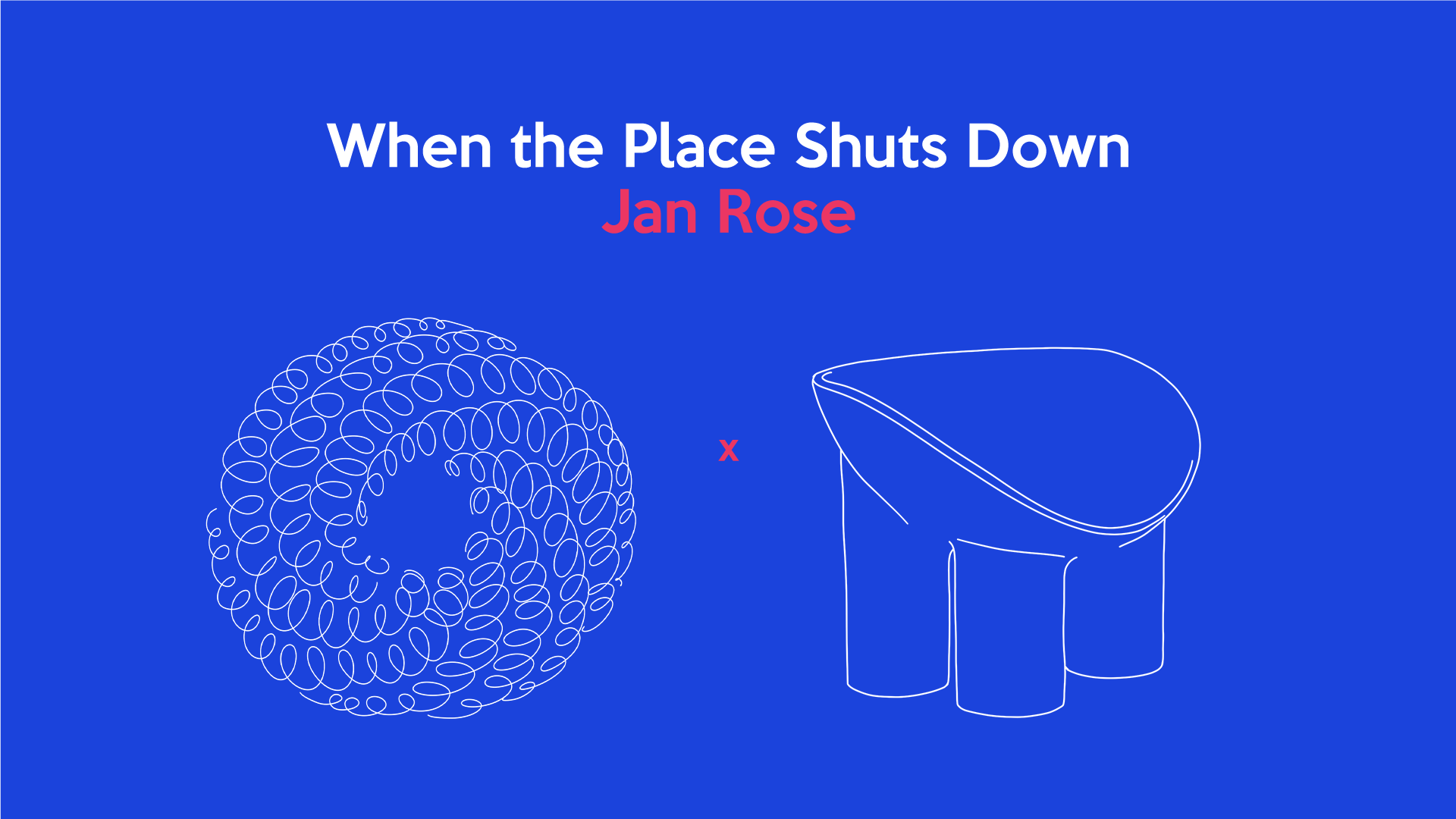 When the Place Shuts Down