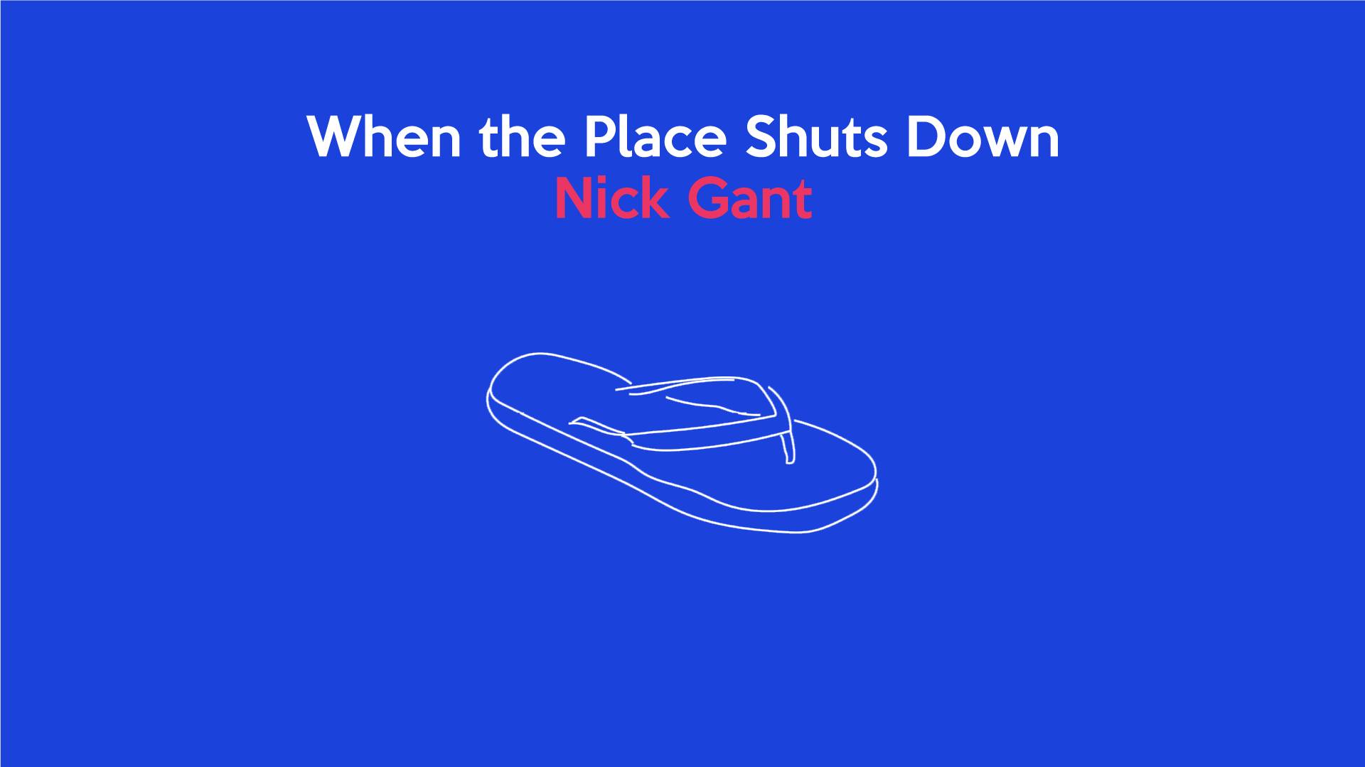 When the Place Shuts Down: Nick Gant