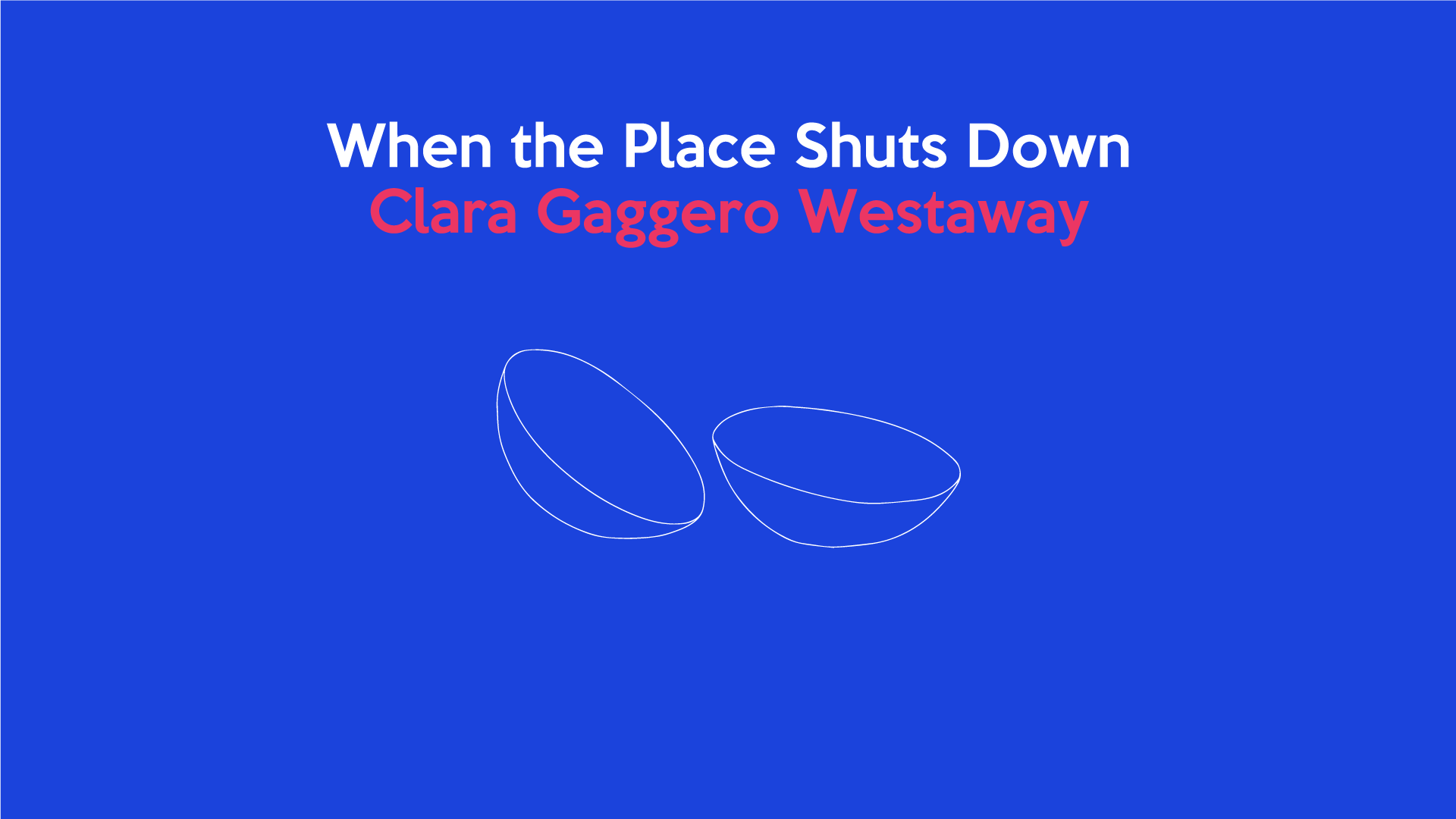 When the Place Shuts Down: Clara Gaggero Westaway