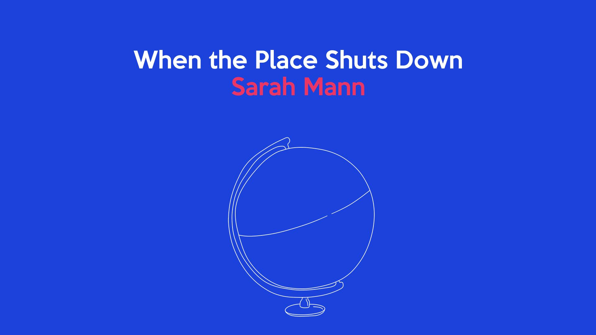 When the Place Shuts Down: Sarah Mann