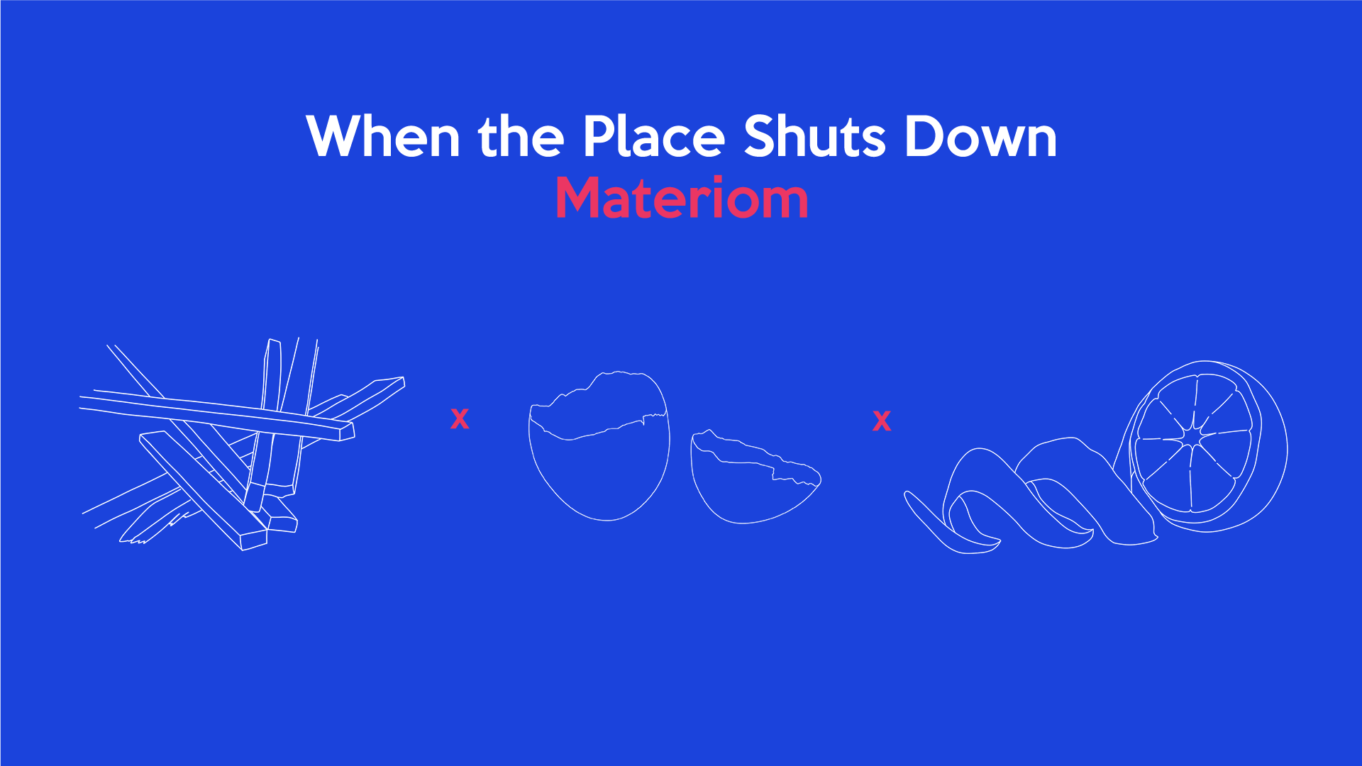 When the Place Shuts Down: Materiom