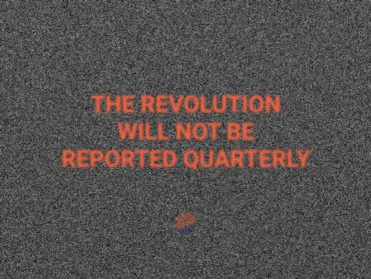 the revolution will not be reported quarterly