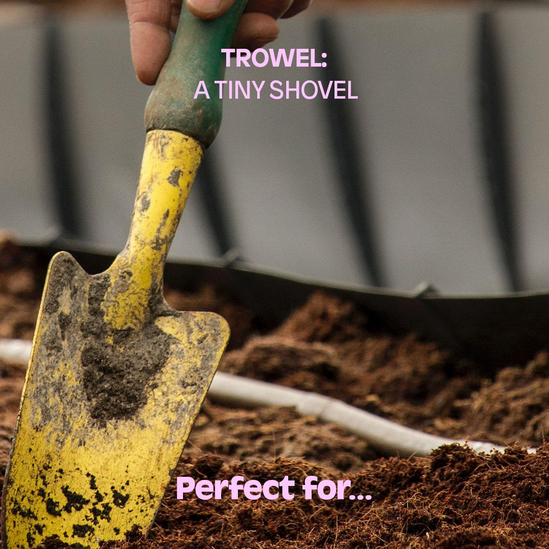 TROWEL: A TINY SHOVEL. Perfect for...