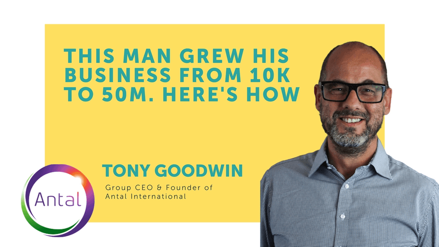 Ever wondered what it takes to grow a recruitment empire? Tony Goodwin, CEO & Founder of Antal International grew his recruitment firm from £10k to £50m. These are his seven business lessons.