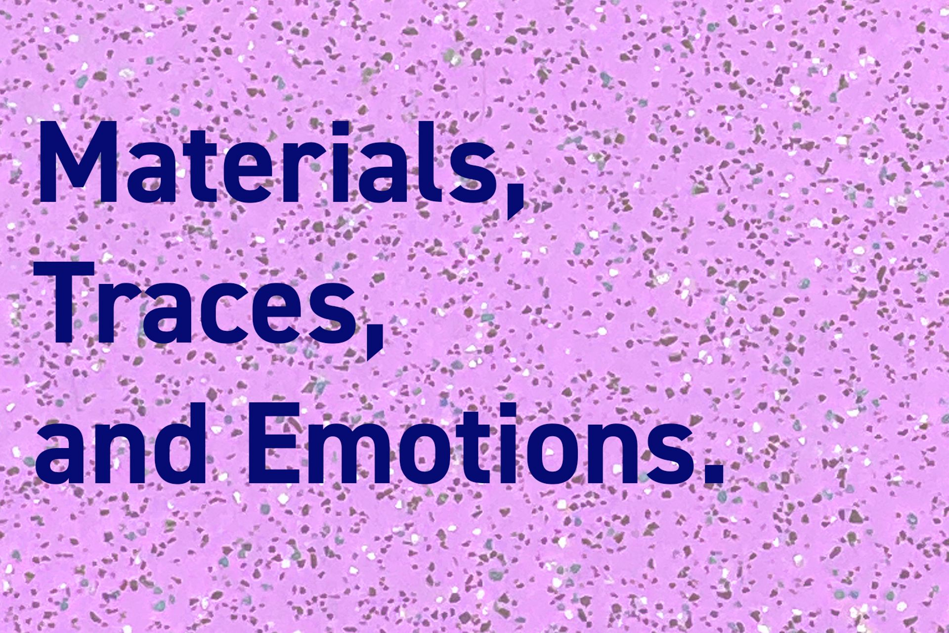 Materials, Traces, and Emotions -image