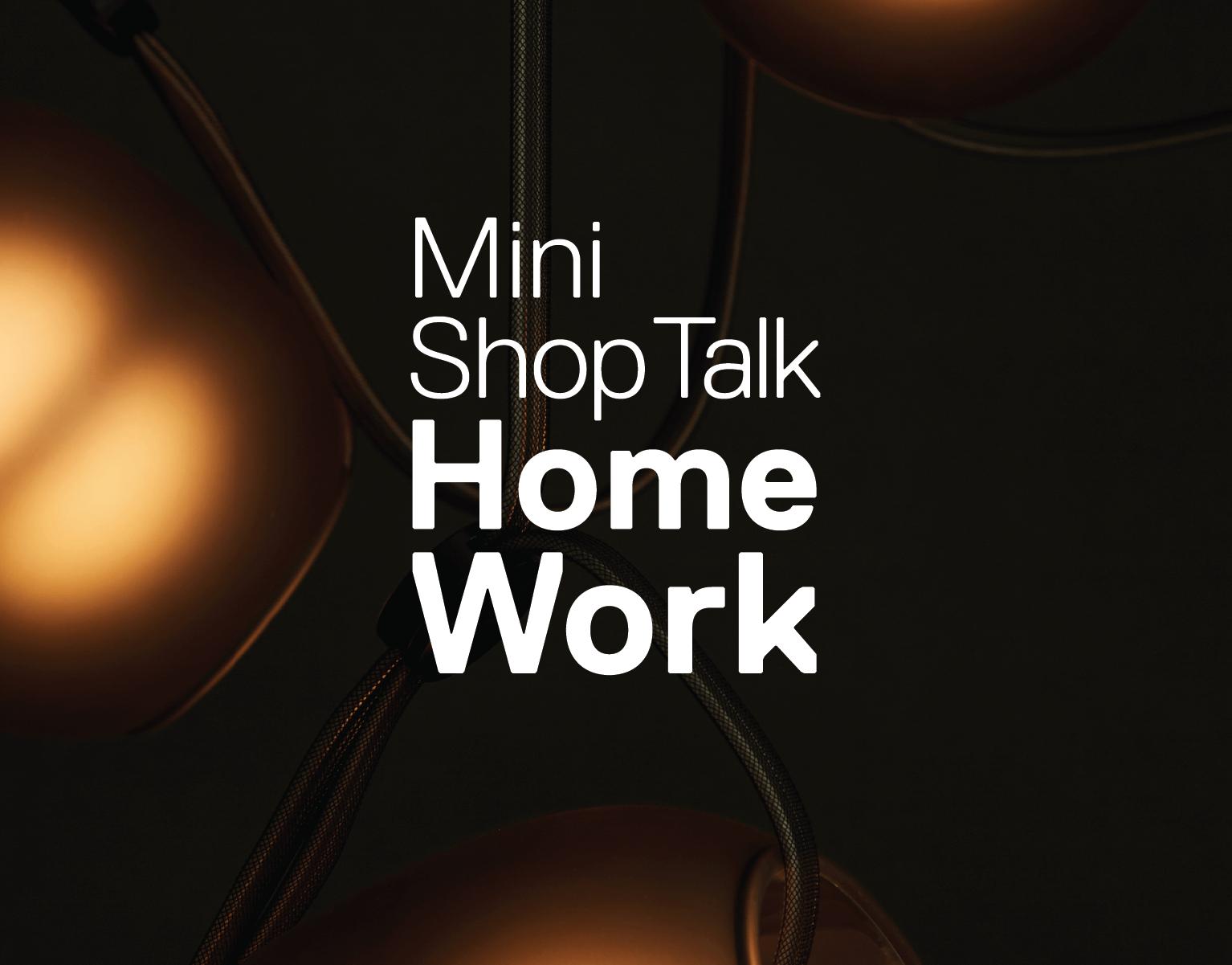RBW Mini Shop Talk Series: Home Work