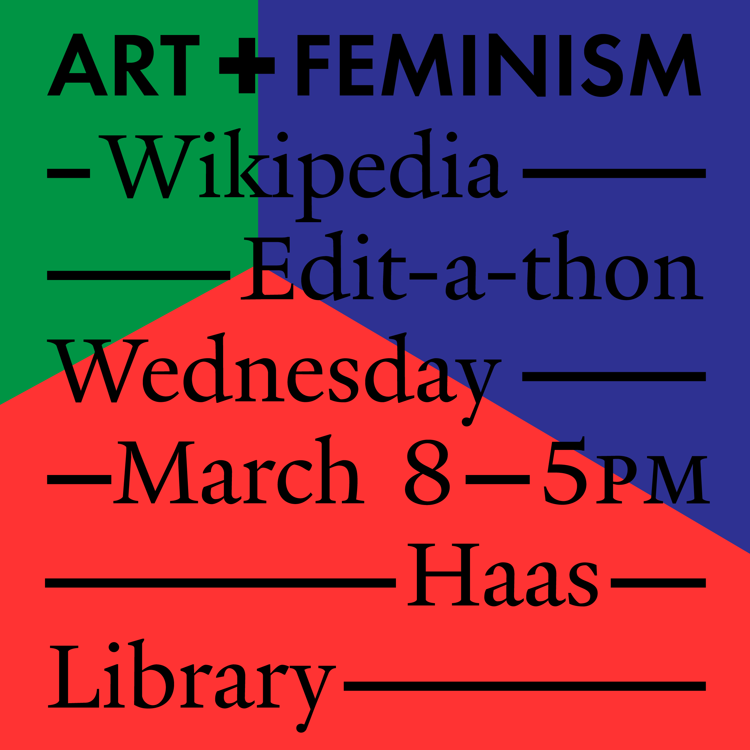 Art+Feminism Wikipedia Edit-a-thon Wednesday March 8, 5pm Haas Library