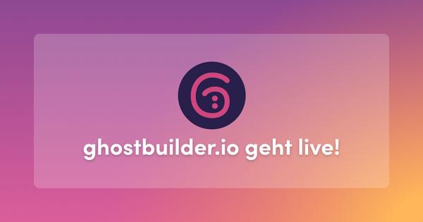 Ghostbuilder.io geht live