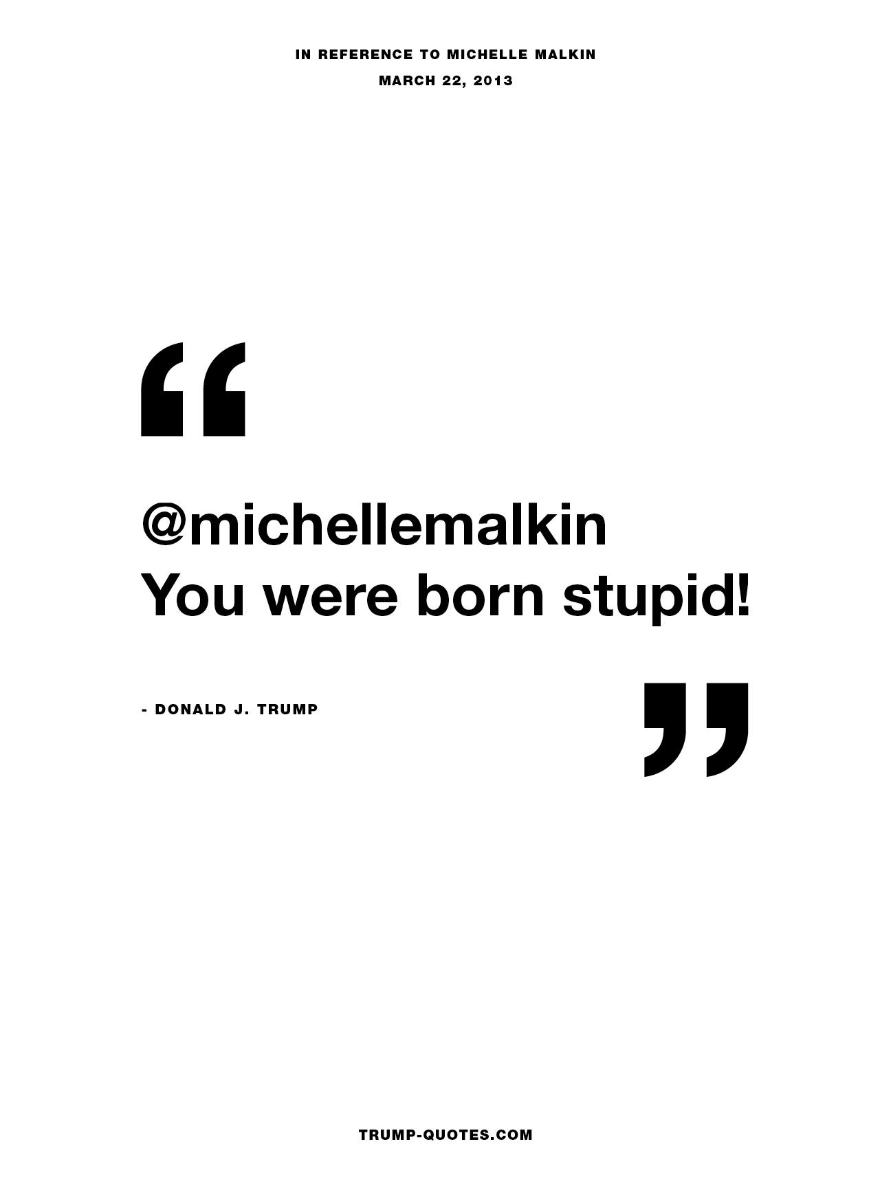 @michellemalkin  You were born stupid!