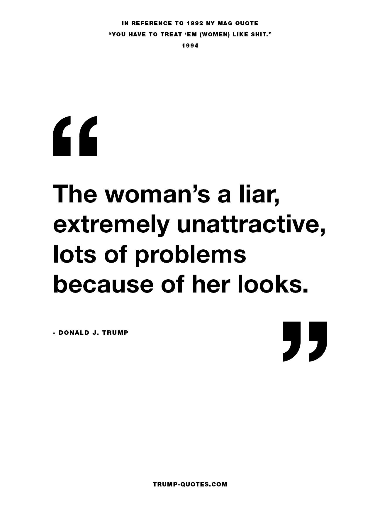 The woman's a liar, extremely  unattractive, lots of problems  because of her looks.