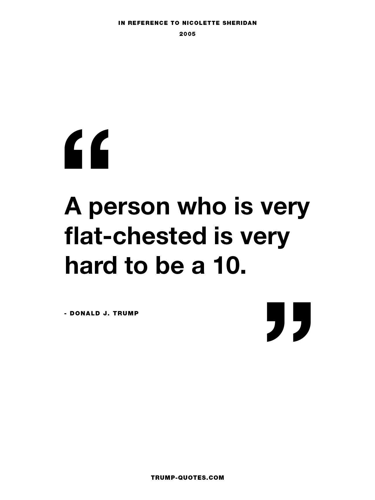 A person who is  very flat-chested is  very hard to be a 10.