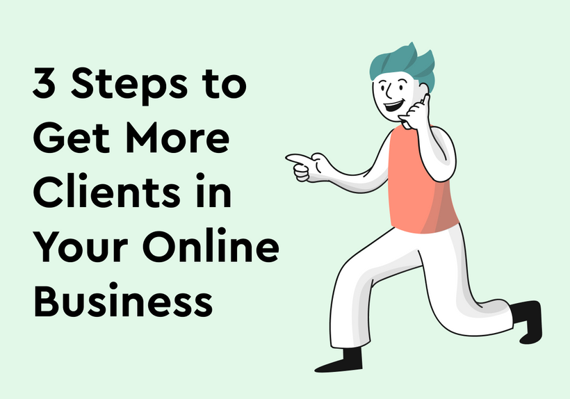 3 Steps to Get More Clients in Your Online Business