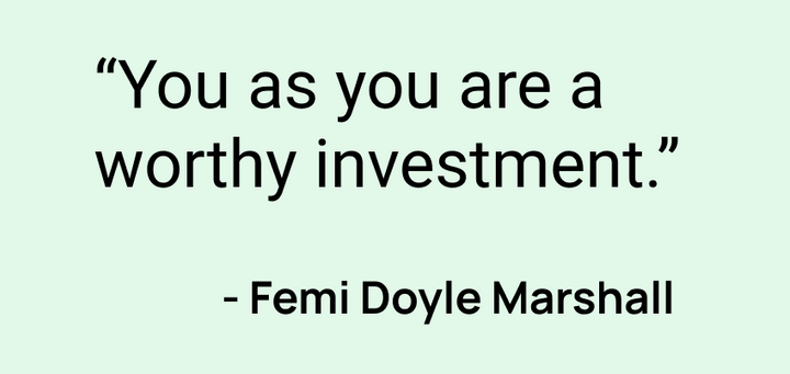 You are as worthy as your investment - Femi Doyle Marshall