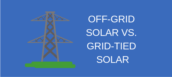 What Is the Difference Between Grid Tie and Off Grid Solar?
