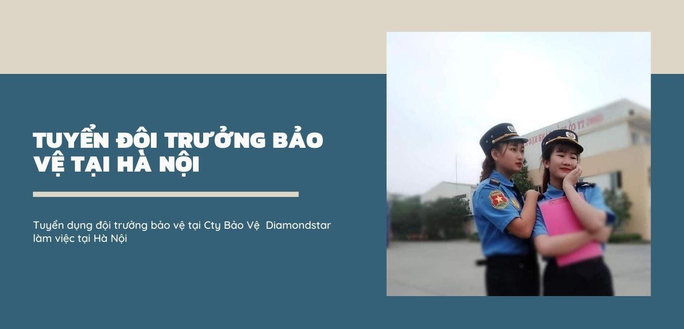 Tìm việc làm đội trưởng đội bảo vệ, công ty Dịch vụ Bảo Vệ Diamondstar tuyển dụng đội trưởng đội bảo vệ làm việc tại Hà Nội: