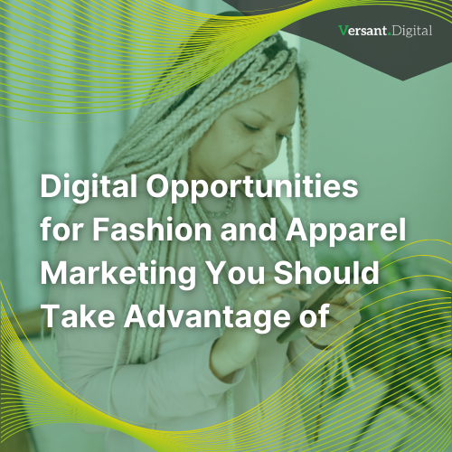 Digital Opportunities for Fashion and Apparel Marketing You Should Take Advantage of