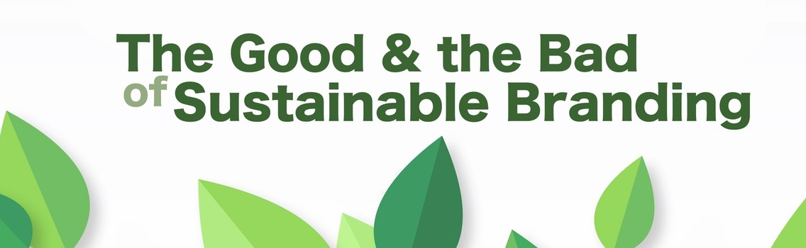 The Good & the Bad of Sustainable Branding