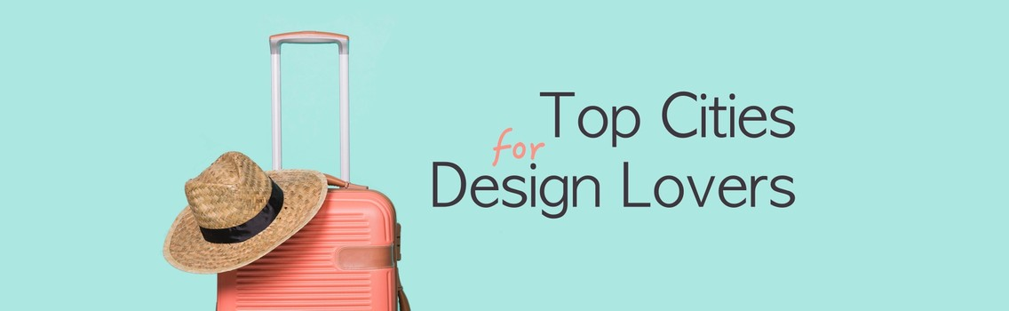 The Top Ten Cities for Design Lovers