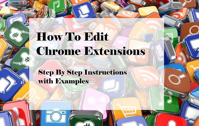 How to Edit Chrome Extensions - Step-by-Step Instructions with Examples
