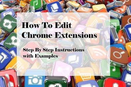 Instructions on How To Edit and Customize Chrome Extensions