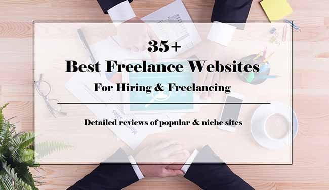 35+ Best Freelance Websites For Hiring and Freelancing - Find Detailed Reviews of Popular and Niche Freelancer Websites