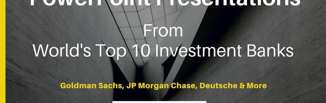 PowerPoint Presentations From World's Top 10 Investment Banks