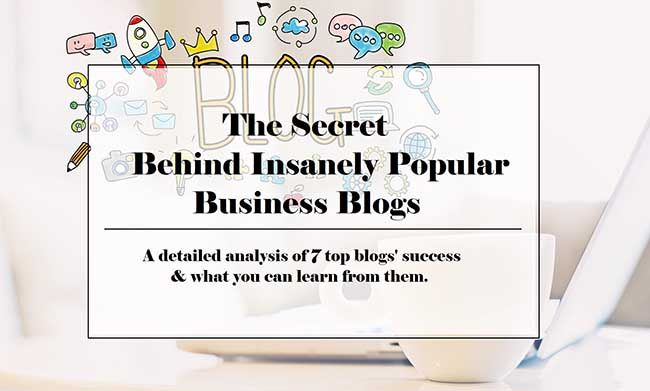 The Secret Behind Insanely Popular Business Blogs - A detailed analysis of 7 top blogs' success and what you can learn from them.