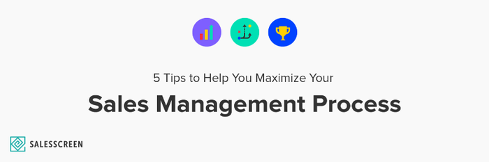 5 Tips to Help You Maximize Your Sales Management Process